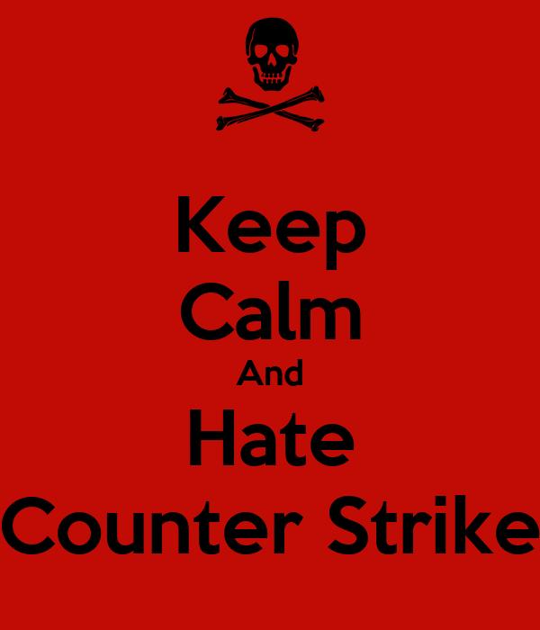 Keep Calm And Hate Counter Strike
