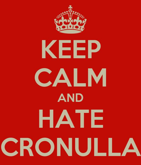 KEEP CALM AND HATE CRONULLA