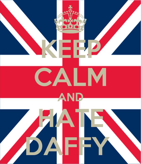 KEEP CALM AND HATE DAFFY