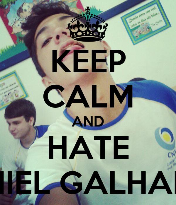 KEEP CALM AND HATE DANIEL GALHARDO