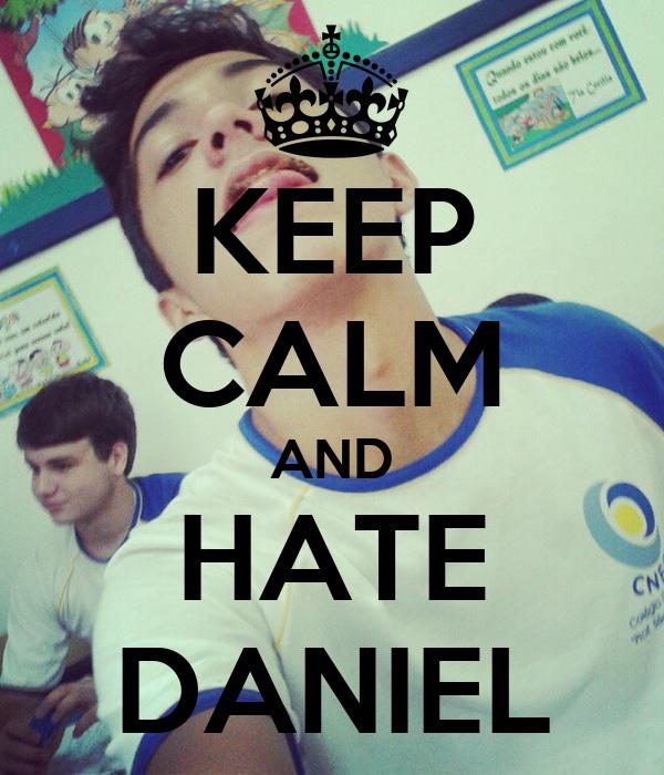 KEEP CALM AND HATE  DANIEL