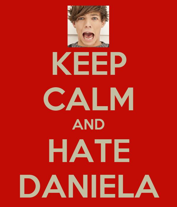 KEEP CALM AND HATE DANIELA