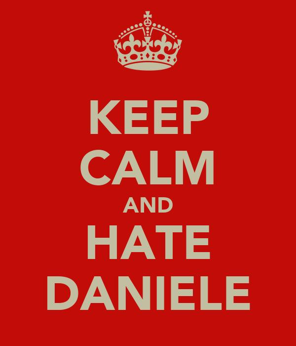 KEEP CALM AND HATE DANIELE