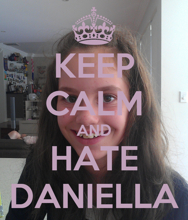 KEEP CALM AND HATE DANIELLA