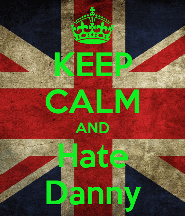 KEEP CALM AND Hate Danny