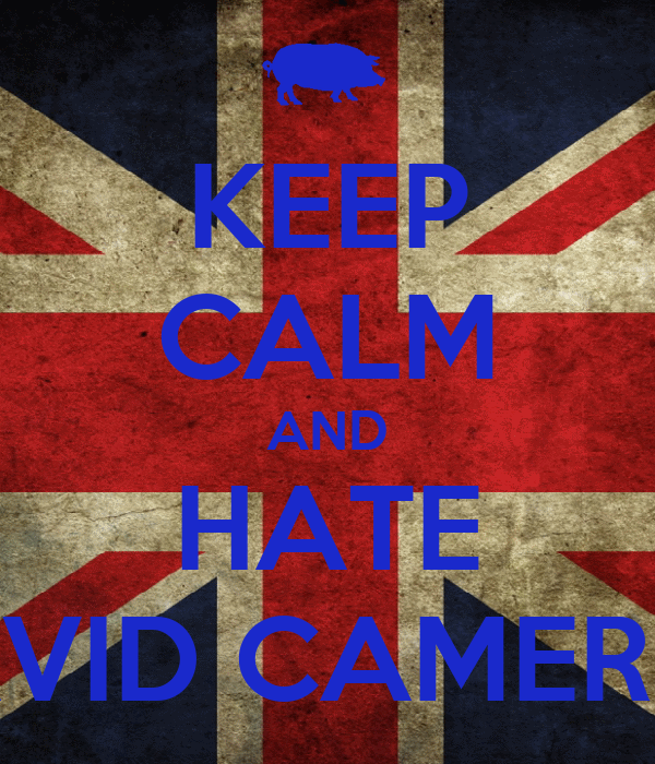 KEEP CALM AND HATE DAVID CAMERON