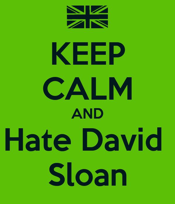 KEEP CALM AND Hate David  Sloan