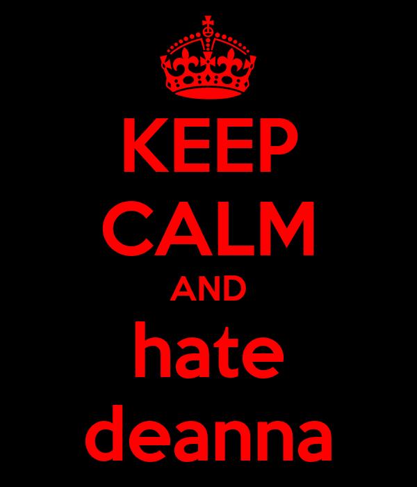 KEEP CALM AND hate deanna