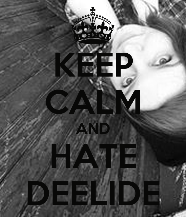KEEP CALM AND HATE DEELIDE