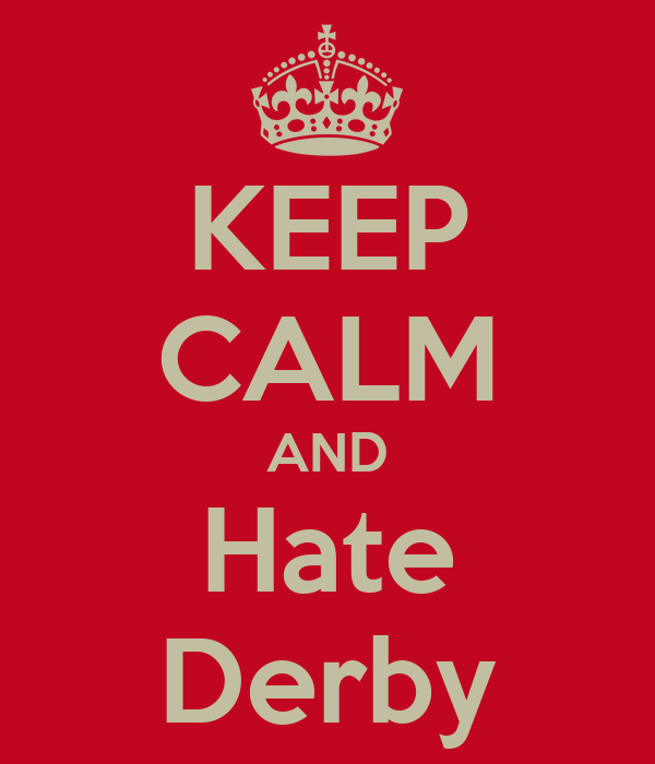 KEEP CALM AND Hate Derby