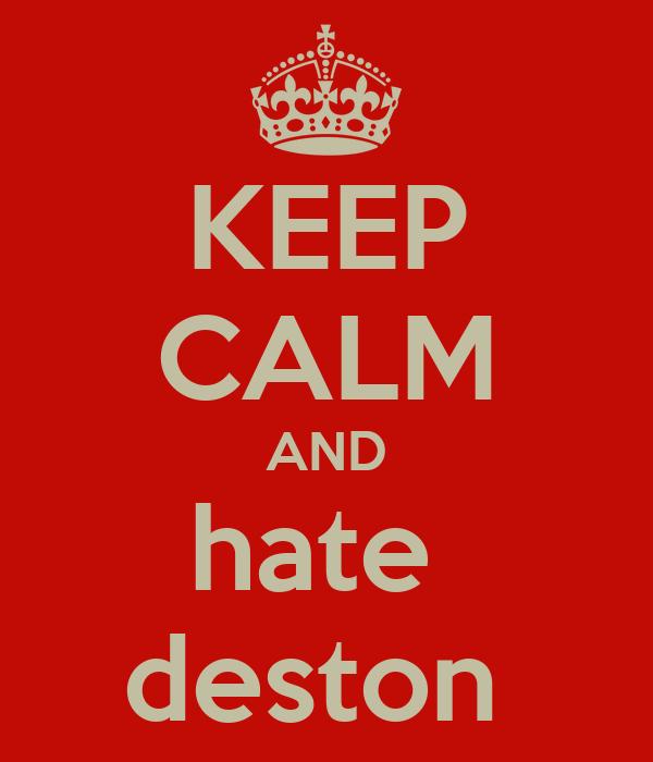 KEEP CALM AND hate  deston