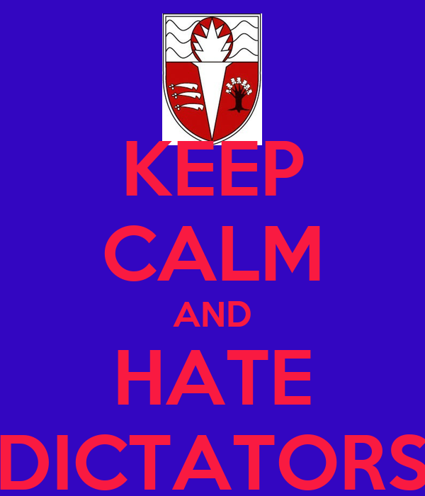 KEEP CALM AND HATE DICTATORS