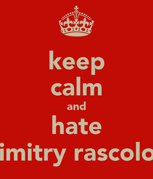 keep calm and hate dimitry rascolov