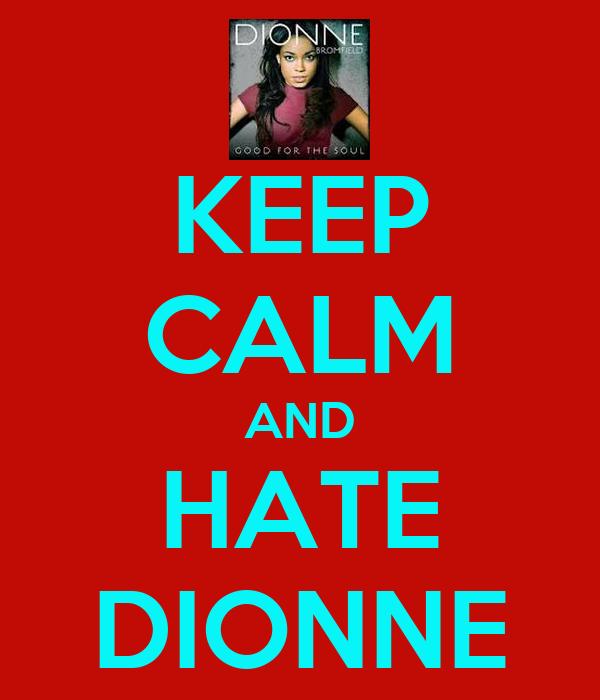 KEEP CALM AND HATE DIONNE