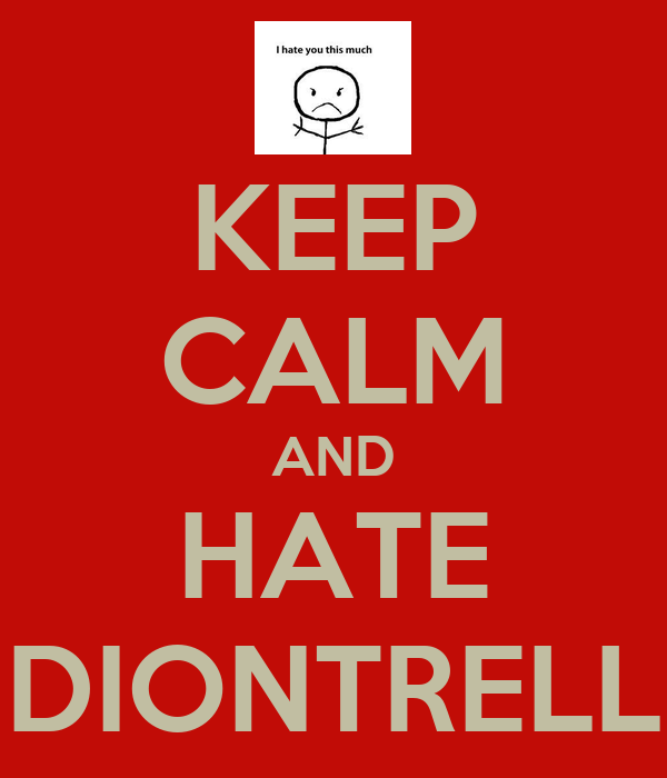 KEEP CALM AND HATE DIONTRELL