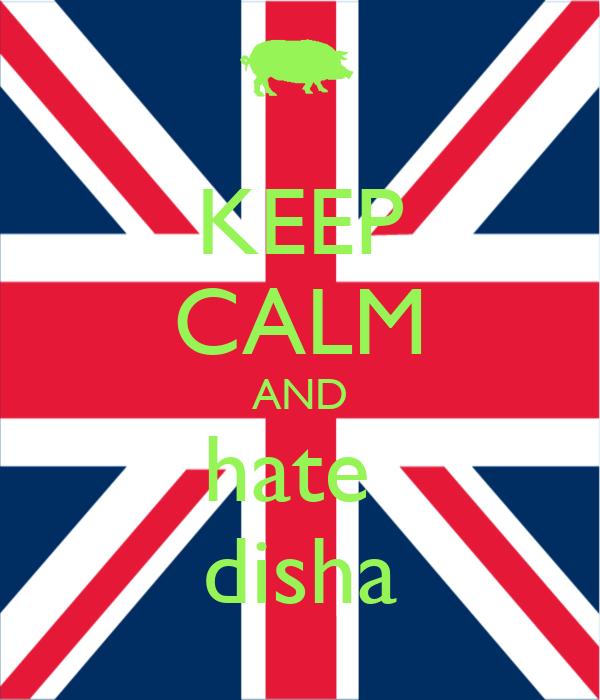 KEEP CALM AND hate  disha
