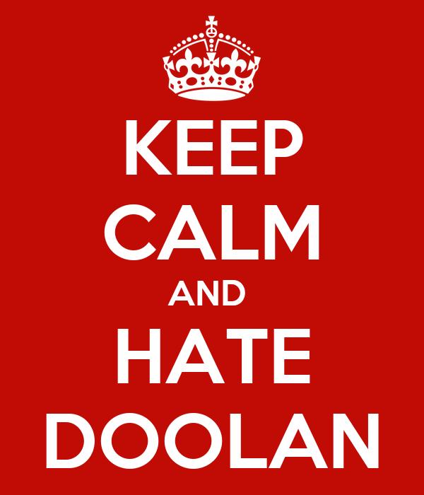 KEEP CALM AND  HATE DOOLAN