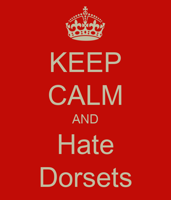 KEEP CALM AND Hate Dorsets