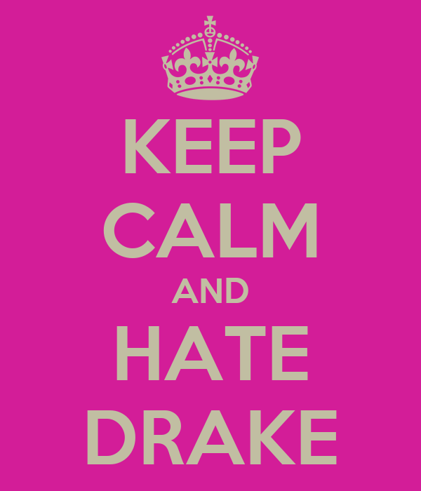 KEEP CALM AND HATE DRAKE