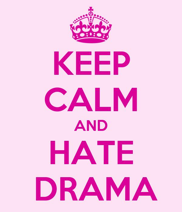 KEEP CALM AND HATE  DRAMA