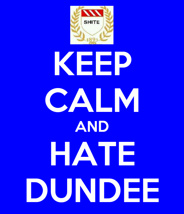 KEEP CALM AND HATE DUNDEE