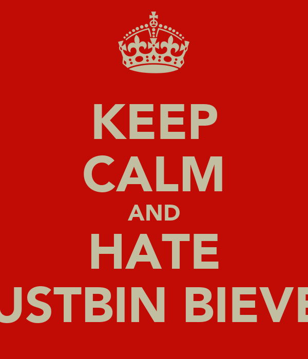 KEEP CALM AND HATE DUSTBIN BIEVER