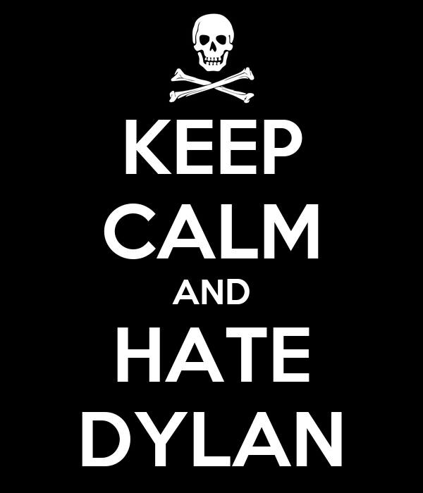 KEEP CALM AND HATE DYLAN