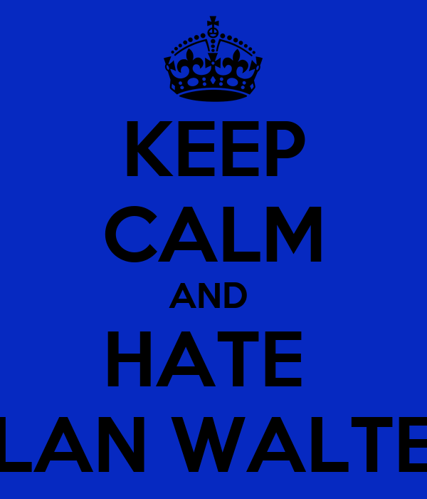 KEEP CALM AND  HATE  DYLAN WALTERS