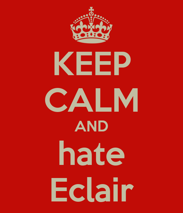 KEEP CALM AND hate Eclair