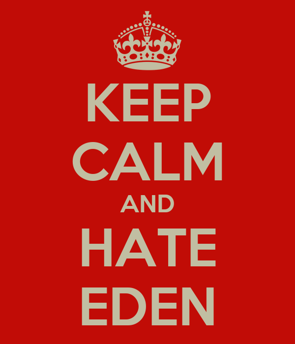 KEEP CALM AND HATE EDEN