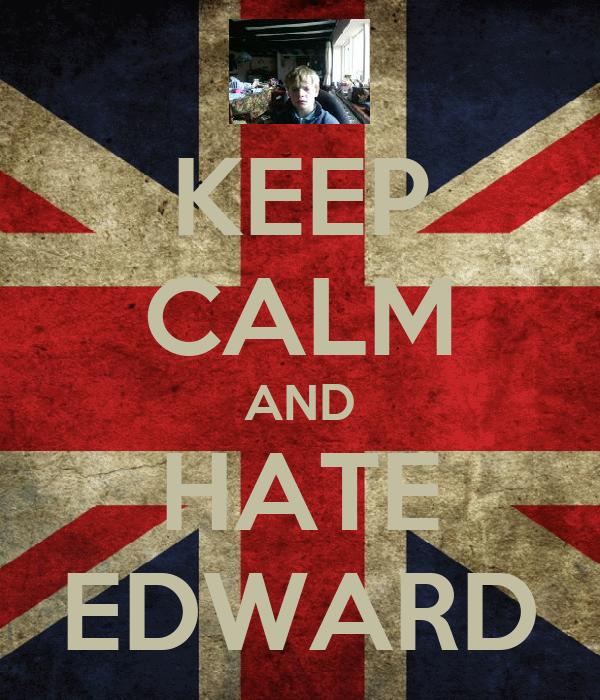 KEEP CALM AND HATE EDWARD