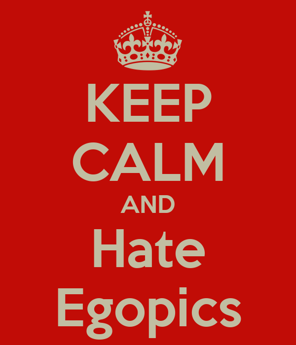 KEEP CALM AND Hate Egopics