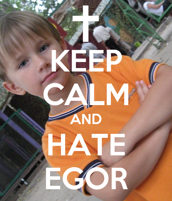 KEEP CALM AND HATE EGOR