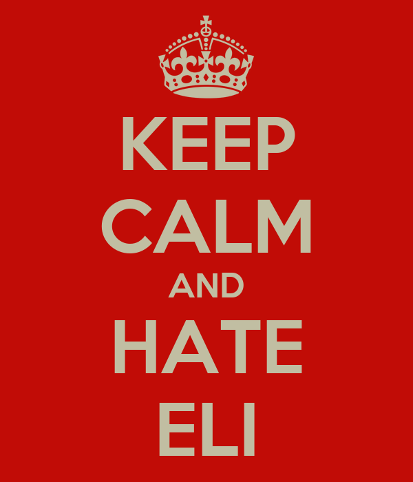 KEEP CALM AND HATE ELI