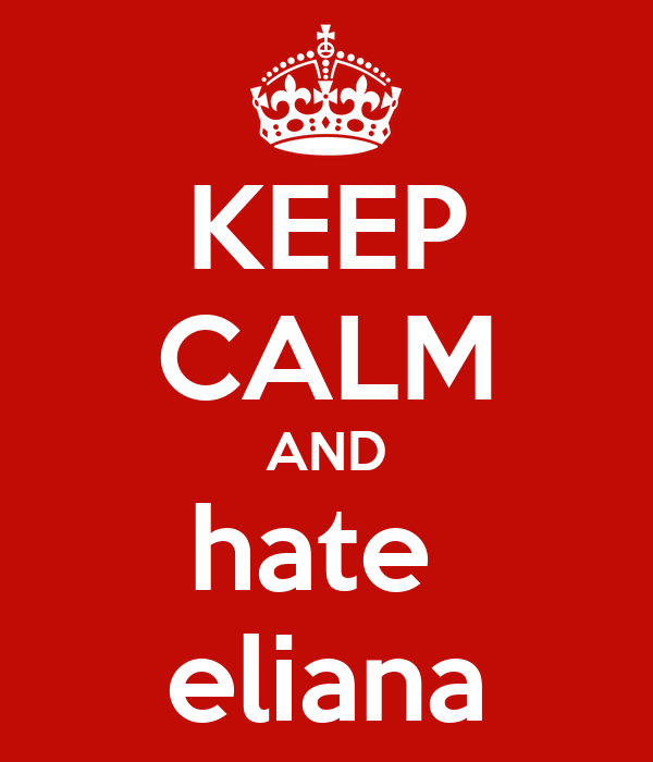 KEEP CALM AND hate  eliana