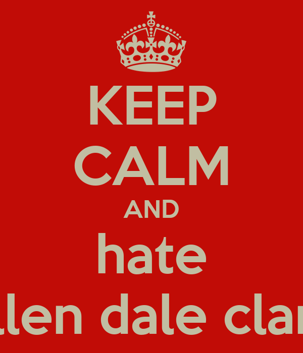KEEP CALM AND hate ellen dale clark