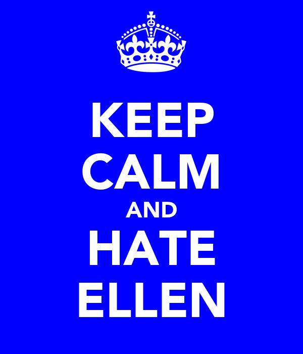 KEEP CALM AND HATE ELLEN