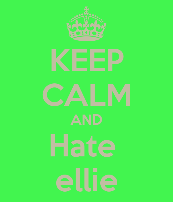 KEEP CALM AND Hate  ellie