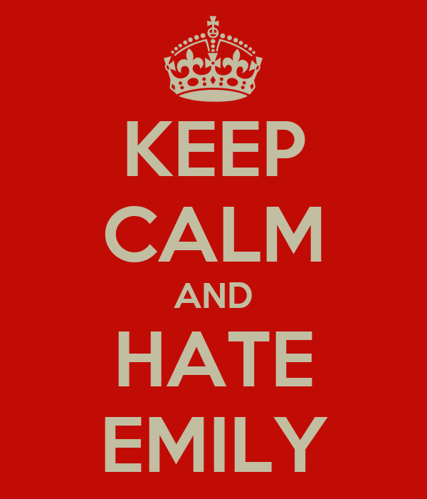 KEEP CALM AND HATE EMILY