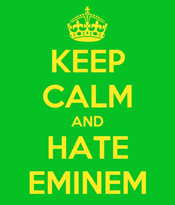 KEEP CALM AND HATE EMINEM