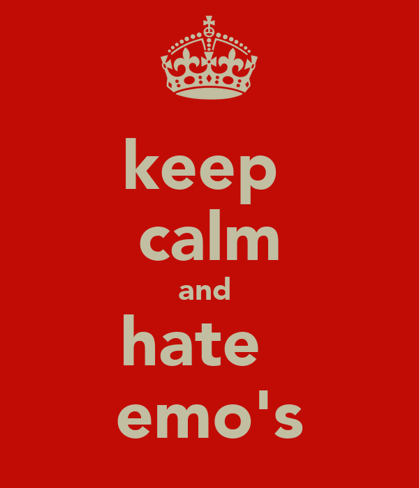 keep  calm and  hate   emo's