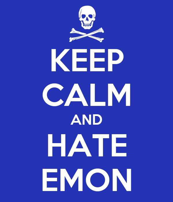 KEEP CALM AND HATE EMON