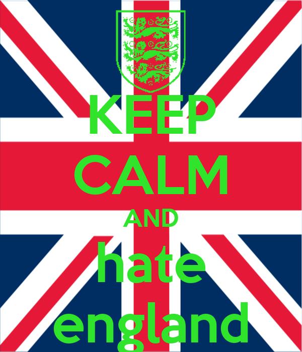 KEEP CALM AND hate england