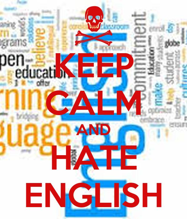 KEEP CALM AND HATE ENGLISH