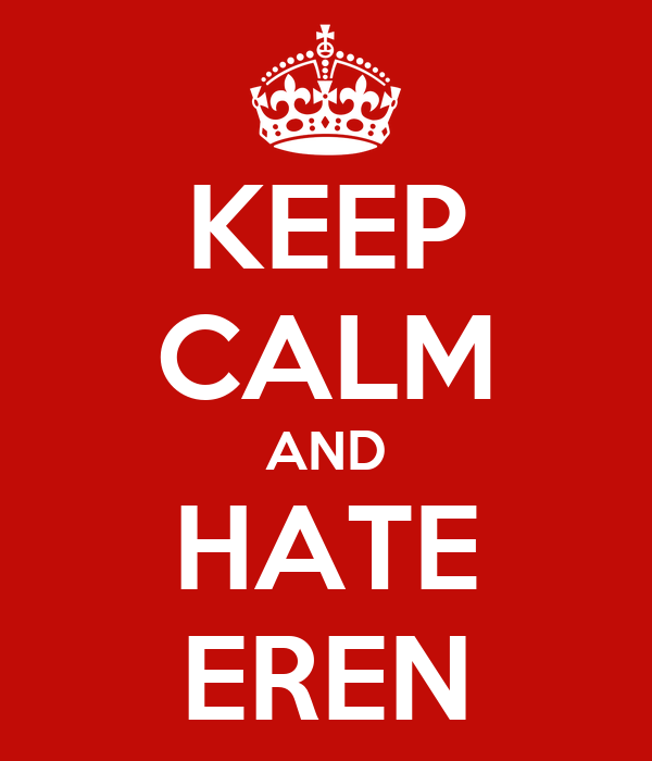 KEEP CALM AND HATE EREN