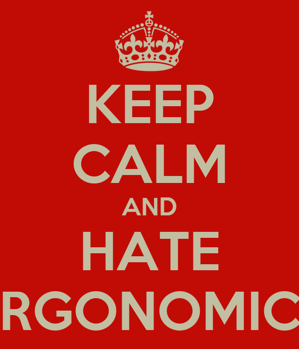 KEEP CALM AND HATE ERGONOMICS