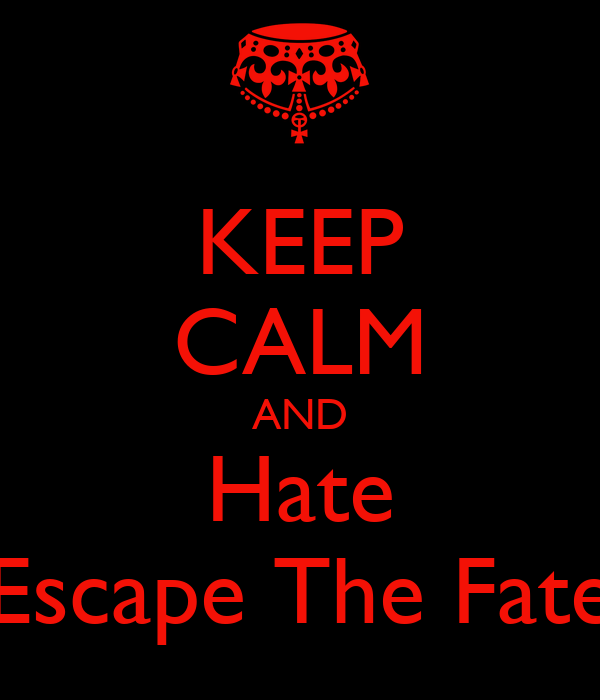 KEEP CALM AND Hate Escape The Fate