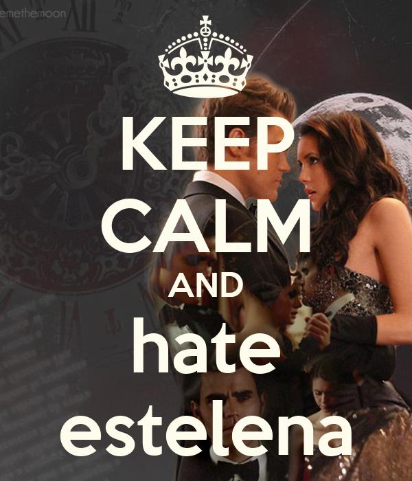 KEEP CALM AND hate estelena