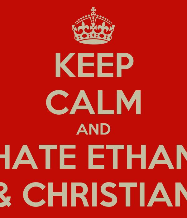 KEEP CALM AND HATE ETHAN & CHRISTIAN