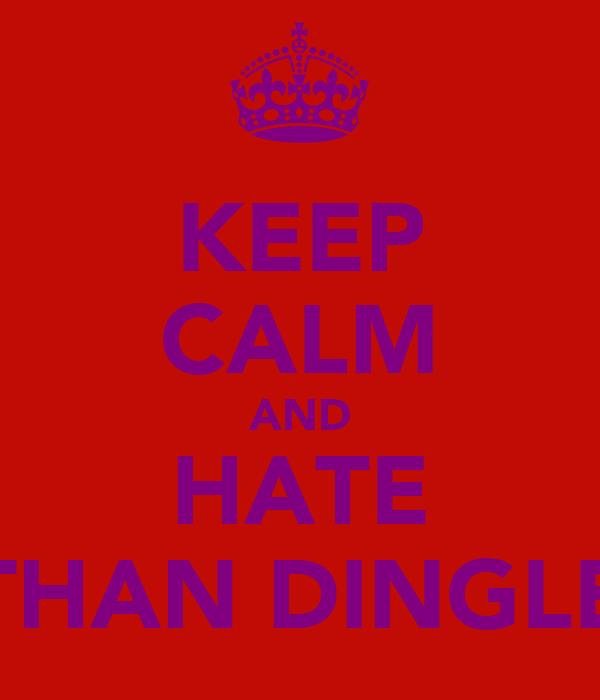 KEEP CALM AND HATE ETHAN DINGLEY